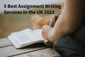 5 Best Assignment Writing Services in the UK 2021